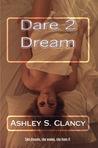 Dare 2 Dream by Ashley S. Clancy