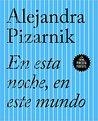 En esta noche, en este mundo by Alejandra Pizarnik