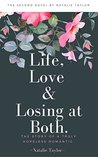 Life, Love and Losing at Both.: The story of a truly hopeless romantic.