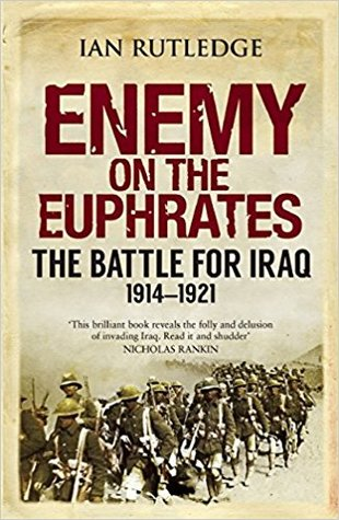 Enemy on the Euphrates: The British Occupation of Iraq and the Great Arab Revolt 1914-1921