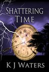 Shattering Time by K.J. Waters