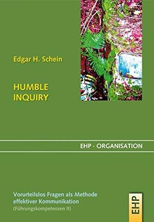 HUMBLE INQUIRY: Vorurteilsloses Fragen als Methode effektiver Kommunikation