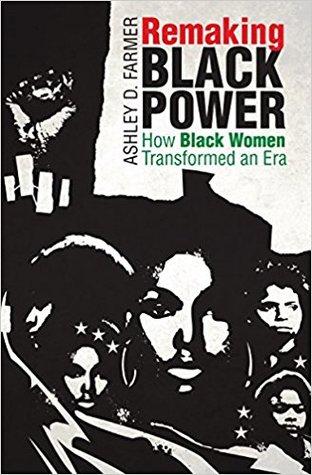 Remaking Black Power: How Black Women Transformed an Era