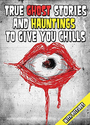 True Ghost Stories and Hauntings to Give You Chills: Scary Stories to Tell in the Dark And Scare Your Friends with Illustrations and Creepy Pictures