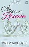 A Royal Reunion by Viola Mae Holt