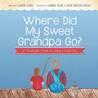 Where Did My Sweet Grandpa Go? by Lauren Flake