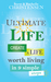 Ultimate Life: Create a Life Worth Living in 9 Simple Steps (Ultimate Life, #1)