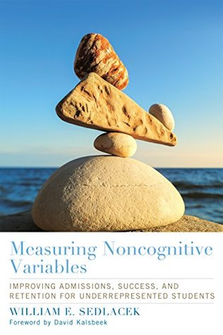 Measuring Noncognitive Variables: Improving Admissions, Success and Retention for Underrepresented Students