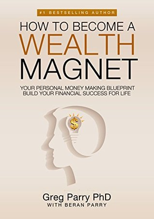 How to become a wealth magnet your personal money making blueprint how to become a wealth magnet your personal money making blueprint by greg parry malvernweather Images