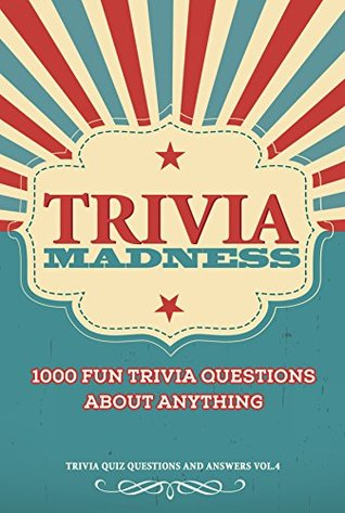 Trivia Madness Volume 4: 1000 Fun Trivia Questions