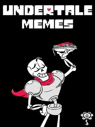 UNDERTALE: Fresh and Punny Undertale Memes - Joke Book 2017 Memes Free Rein Ultimate Meme Pictures Books [Unofficial Undertale Book]: Funny Memes 2017 Dank Memes, Memes For Kids, Memes Free, Memes xl