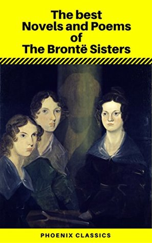 The best Novels and Poems of The Brontë Sisters