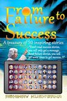 From Failure to Success: A Treasury of 50 Inspiring Stories