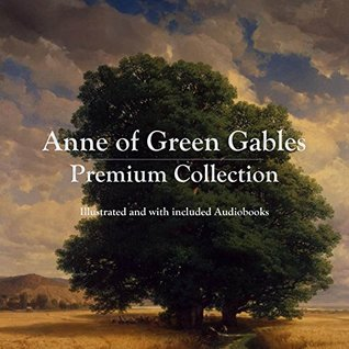 Anne of Green Gables Premium Collection: Illustrated and with included Audiobooks