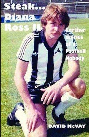 Steak...Diana Ross II: Further Diaries of a Football Nobody