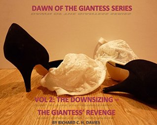 Dawn of the Giantess - Volume 2 - The Downsizing - The Giantess' Revenge