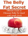 The Belly Fat Secret: Ultimate Guide to Eliminate Belly Fat Quick with simple foods