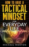 How To Have a Tactical Mindset for Everyday Life