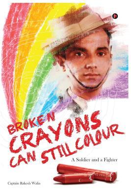 Broken Crayons Can Still Colour A Soldier And A Fighter By Rakesh Walia