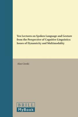 Ten Lectures on Spoken Language and Gesture from the Perspective of Cognitive Linguistics: Issues of Dynamicity and Multimodality