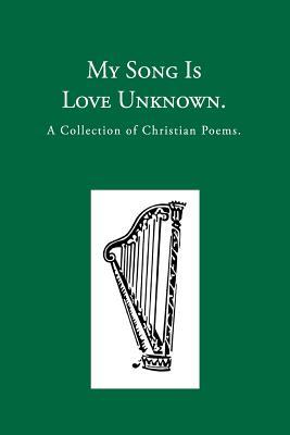 My Song Is Love Unknown: A Collection of Christian Poems