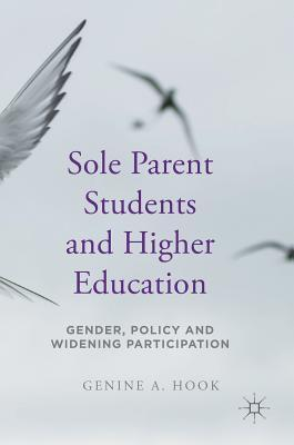 Sole Parent Students and Higher Education: Gender, Policy and Widening Participation
