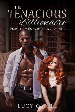 The Tenacious Billionaire (Knightly Encounters, 1)