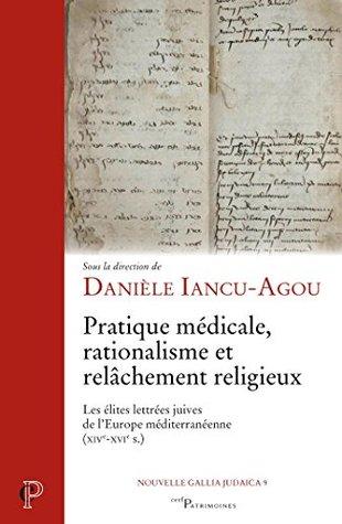 Pratique médicale, rationalisme et relâchement religieux: Les élites lettrées juives de l'Europe méditerranéenne (XIV-XVIe s.)