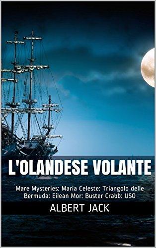 L'olandese Volante: Mare Mysteries: Maria Celeste: Triangolo delle Bermuda: Eilean Mor: Buster Crabb: USO