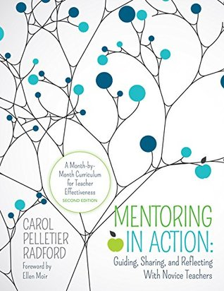 Mentoring in Action: Guiding, Sharing, and Reflecting With Novice Teachers: A Month-by-Month Curriculum for Teacher Effectiveness