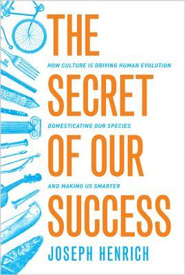 The Secret of Our Success: How Culture Is Driving Human Evolution, Domesticating Our Species, and Making Us Smarter EPUB