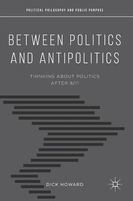 Téléchargement de pdf de livres de Google Between Politics and Antipolitics: Thinking about Politics After 9/11 PDF by Dick Howard