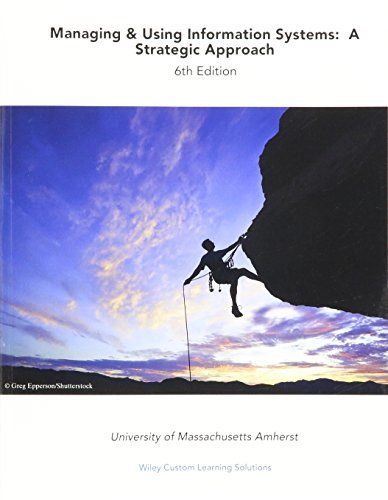 Managing and Using Information Systems: A Strategic Approach, 6e for University of Massachusetts Amherst