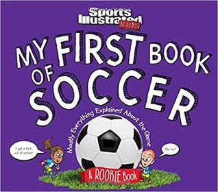 My First Book of Soccer: A Rookie Book: Mostly Everything Explained About the Game