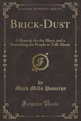 Brick-Dust: A Remedy for the Blues, and a Something for People to Talk about