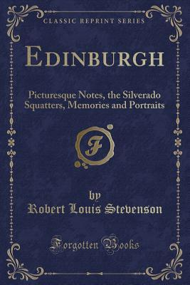 Edinburgh: Picturesque Notes, the Silverado Squatters, Memories and Portraits