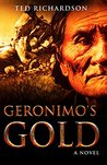 Geronimo's Gold by Ted  Richardson