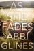 As She Fades by Abbi Glines