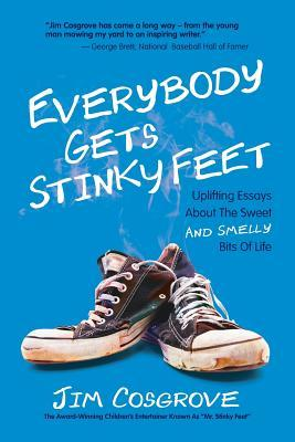 Everybody Gets Stinky Feet: Uplifting Essays about the Sweet and Smelly Bits of Life