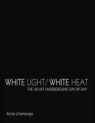 White Light/White Heat: The Velvet Underground Day-By-Day (Revised & Expanded Ebook Edition)