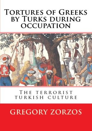 Tortures of Greeks by Turks During Occupation: The Terrorist Turkish Culture