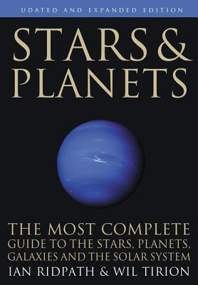 Stars and Planets: The Most Complete Guide to the Stars, Planets, Galaxies, and Solar System por Ian Ridpath, Wil Tirion
