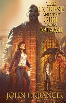 The Corpse and the Girl from Miami by John Urbancik