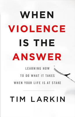 when-violence-is-the-answer-learning-how-to-do-what-it-takes-when-your-life-is-at-stake