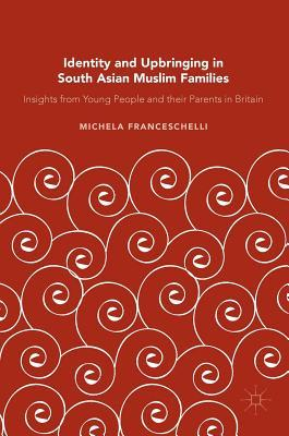 South Asian British Muslims and Their Parents: Changing Identity Across Generations