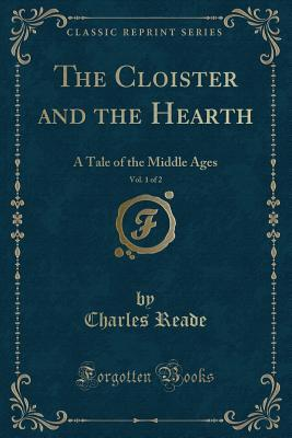 The Cloister and the Hearth, Vol. 1 of 2: A Tale of the Middle Ages