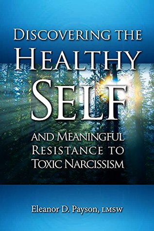 Discovering the Healthy Self and Meaningful Resistance to Toxic Narcissism