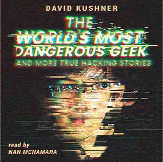 The World's Most Dangerous Geek by David Kushner