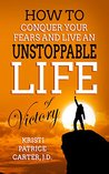 How to Conquer Your Fears and Live an UNSTOPPABLE LIFE of Victory