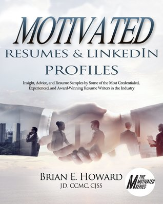 Motivated Resumes  LinkedIn Profiles!: Insight, Advice, and Resume Samples by Some of the Most Credentialed, Experienced, and Award-Winning Resume Writers in the Industry